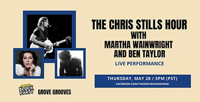 More Info for Grove Grooves: The Chris Stills Hour ft Martha Wainwright and Ben Taylor